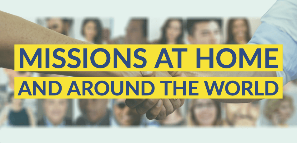 Missions at home and around the world
