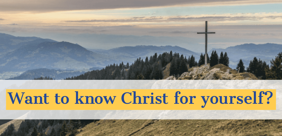 Want to know Christ for yourself?